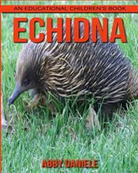 Echidna! an Educational Children's Book about Echidna with Fun Facts & Photos
