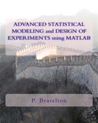 Advanced Statistical Modeling and Design of Experiments Using MATLAB
