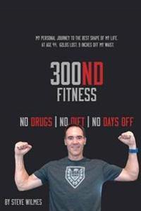 300nd Fitness - No Drugs, No Diet, No Days off
