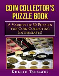 Coin Collector's Puzzle Book: A Variety of 50 Puzzles for Coin Collecting Enthusiasts!