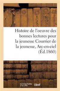 Histoire de L'Oeuvre Des Bonnes Lectures Pour La Jeunesse Courrier de la Jeunesse, ARC-En-Ciel,