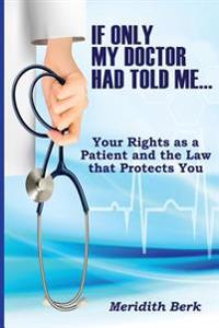 If Only My Doctor Had Told Me ...: Your Rights as a Patient and the Law That Protects You
