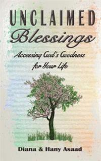 Unclaimed Blessings: Accessing God's Goodness for Your Life