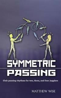 Symmetric Passing: Club Passing Rhythms for Two, Three, and Four Jugglers