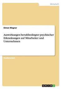 Auswirkungen Berufsbedingter Psychischer Erkrankungen Auf Mitarbeiter Und Unternehmen