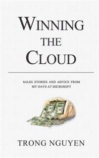 Winning the Cloud: Sales Stories and Advice from My Days at Microsoft