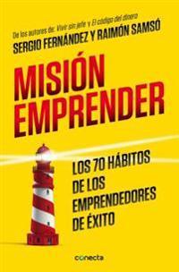 Mision Emprender. Los 70 Habitos de Los Emprendedores de Exito: Mission Enterprise. the 70 Habits of Successful Entrepreneurs