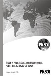 Past Is Prologue: Abroad in Syria with the Ghosts of Iraq