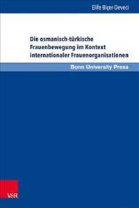 Die Osmanisch-Turkische Frauenbewegung Im Kontext Internationaler Frauenorganisationen: Eine Beziehungs- Und Verflechtungsgeschichte Von 1895 Bis 1935
