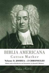 Biblia Americana: America's First Bible Commentary. a Synoptic Commentary on the Old and New Testaments. Volume 3: Joshua - 2 Chronicles