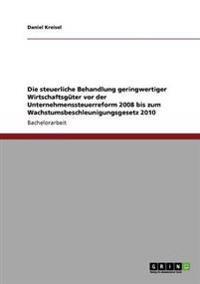 Die Steuerliche Behandlung Geringwertiger Wirtschaftsguter VOR Der Unternehmenssteuerreform 2008 Bis Zum Wachstumsbeschleunigungsgesetz 2010