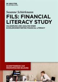 ?Fils: Financial Literacy Study: Validierung Und Analyse Einer Schulerorientierten Financial Literacy