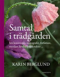 Samtal i trädgården : hos konstnärer, scenografer, författare, musiker, landskapsarkitekter...