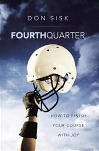 Fourth Quarter: How to Finish Your Course with Joy