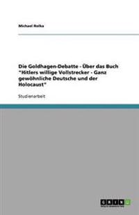 """Die Goldhagen-Debatte - Über das Buch """"Hitlers willige Vollstrecker - Ganz gewöhnliche Deutsche und der Holocaust"""""""