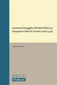 Factional Struggles: Divided Elites in European Cities & Courts (1400-1750)