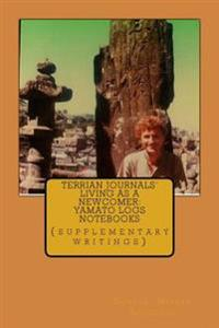Terrian Journals' Living as a Newcomer: Yamato Logs Notebooks: (Supplementary Writings)