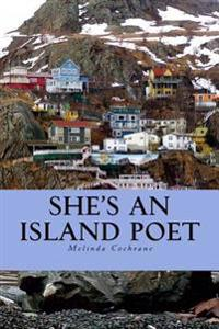 She's an Island Poet: Poetry, Short Stories and Poetic Porse