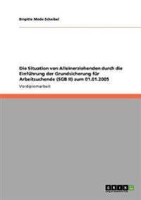 Die Situation Von Alleinerziehenden Durch Die Einfuhrung Der Grundsicherung Fur Arbeitsuchende (Sgb II) Zum 01.01.2005