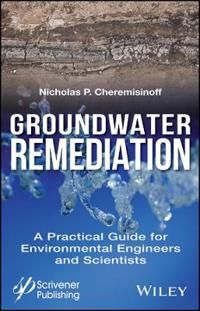 Groundwater Remediation: A Practical Guide for Environmental Engineers and Scientists