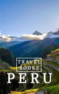Travel Books Peru: Blank Travel Journal, 5 X 8, 108 Lined Pages (Travel Planner & Organizer)