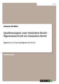 Quellenexegese Zum Romischen Recht - Eigentumserwerb Im Romischen Recht