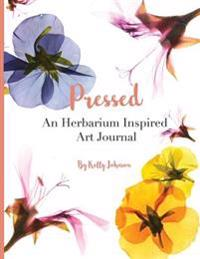 Pressed: An Herbarium Inspired Art Journal: Pick, Press, Paste, & Pen Your Creative Nature Connections!