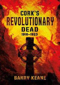 Cork's Revolutionary Dead, 1916-1923