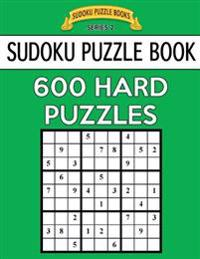 Sudoku Puzzle Book, 600 Hard Puzzles: Single Difficulty Level for No Wasted Puzzles