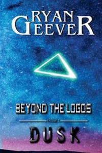 Beyond the Logos: Episode 2 - Dusk