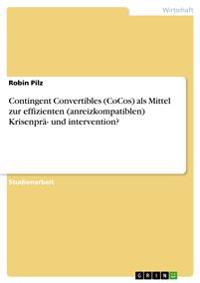 Contingent Convertibles (Cocos) ALS Mittel Zur Effizienten (Anreizkompatiblen) Krisenpra- Und Intervention?