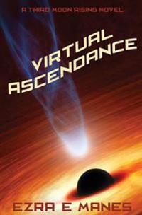 Virtual Ascendance: Third Moon Rising Book 3