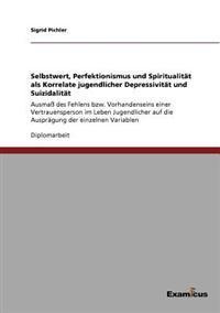 Selbstwert, Perfektionismus Und Spiritualitat ALS Korrelate Jugendlicher Depressivitat Und Suizidalitat