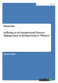 Suffering as an Interpersonal Process. Making Sense in Richard Selzer's Witness