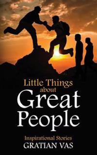 Little Things about Great People: Inspirational Stories