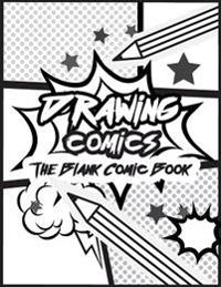 Drawing Comics the Blank Comic Book: Art for Kids Comic Strips - Comic Book Drawing Templates, Blank Comic Book (Large Print 8.5x 11 120 Pages)