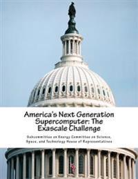 America's Next Generation Supercomputer: The Exascale Challenge