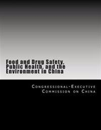 Food and Drug Safety, Public Health, and the Environment in China