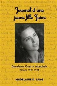 Journal D'Une Fille Juive: 2eme Guerre Mondiale, Hongrie 1941-1946
