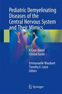 Pediatric Demyelinating Diseases of the Central Nervous System and Their Mimics
