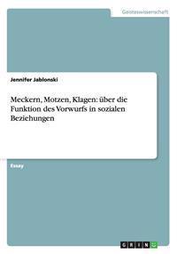 Meckern, Motzen, Klagen: Uber Die Funktion Des Vorwurfs in Sozialen Beziehungen