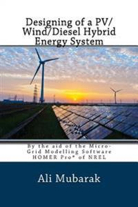 Designing of a Pv/Wind Diesel Hybrid Energy System: By the Aid of the Micro-Grid Modelling Software Homer of Nrel