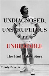 Undiagnosed, Unscrupulous and Unbeatable: The Paul Haber Story