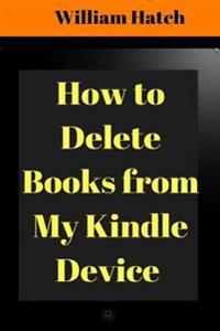 How to Delete Books from My Kindle Device: Step-By-Step Guide with Screenshots on How to Delete Any Book from Your Kindle Device (2017)