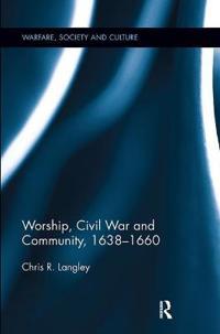 Worship, Civil War and Community, 1638-1660
