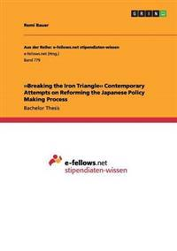 Breaking the Iron Triangle. Contemporary Attempts on Reforming the Japanese Policy Making Process