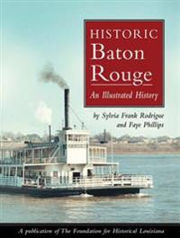 Historic Baton Rouge: An Illustrated History