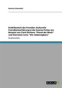 """Erzahlbarkeit Des Fremden: Kulturelle Fremdheitserfahrung in Der Science Fiction Am Beispiel Von Clark Darltons """"Planet Der Mock"""" Und Stanislaw L"""