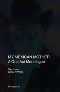 My Mexican Mother: A One Act Monologue