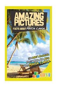 Amazing Pictures and Facts about Punta Cana: The Most Amazing Fact Book for Kids about Punta Cana